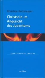 Christian Rutishauser, Christsein im Angesicht des Judentums.